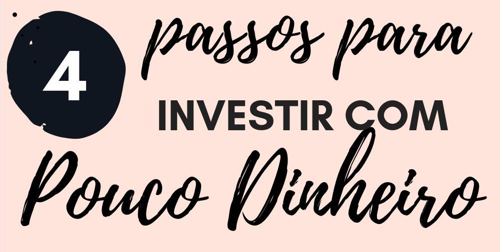 4 passos para investir com pouco dinheiro